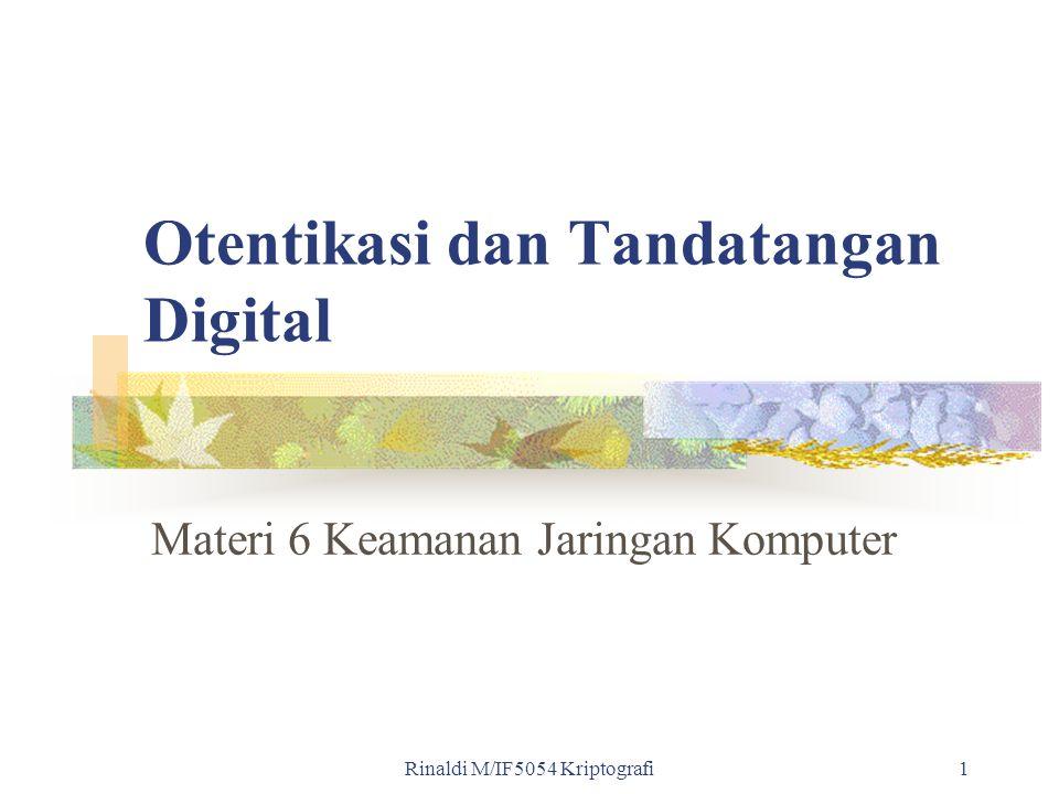 Rinaldi M/IF5054 Kriptografi1 Otentikasi dan Tandatangan Digital Materi 6 Keamanan Jaringan Komputer