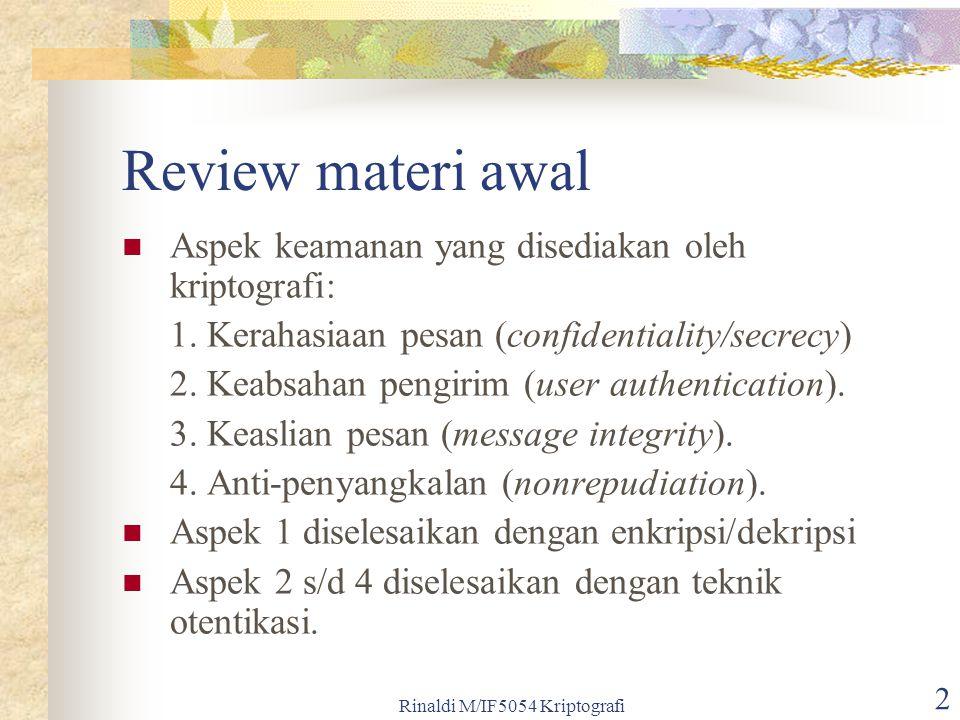 Rinaldi M/IF5054 Kriptografi 2 Review materi awal Aspek keamanan yang disediakan oleh kriptografi: 1. Kerahasiaan pesan (confidentiality/secrecy) 2. K
