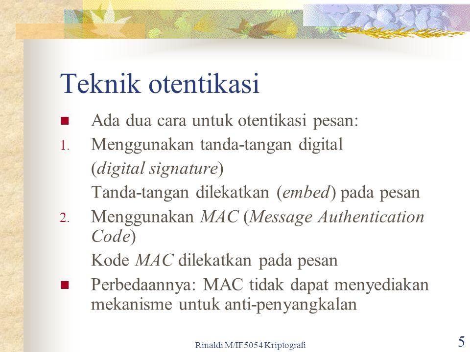 Rinaldi M/IF5054 Kriptografi 5 Teknik otentikasi Ada dua cara untuk otentikasi pesan: 1. Menggunakan tanda-tangan digital (digital signature) Tanda-ta
