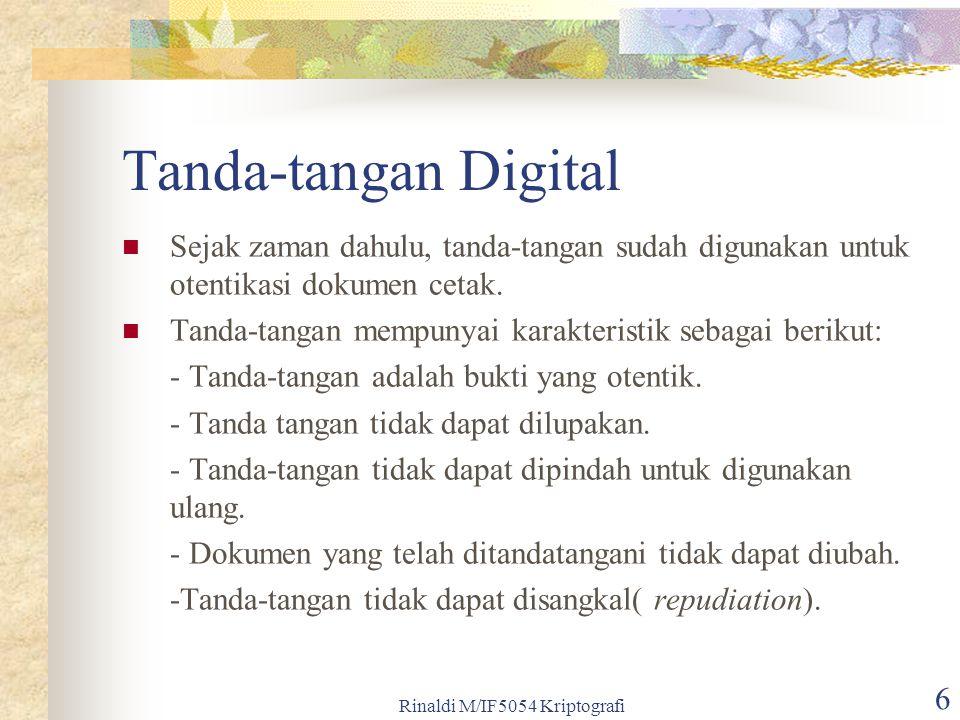 Rinaldi M/IF5054 Kriptografi 6 Tanda-tangan Digital Sejak zaman dahulu, tanda-tangan sudah digunakan untuk otentikasi dokumen cetak. Tanda-tangan memp