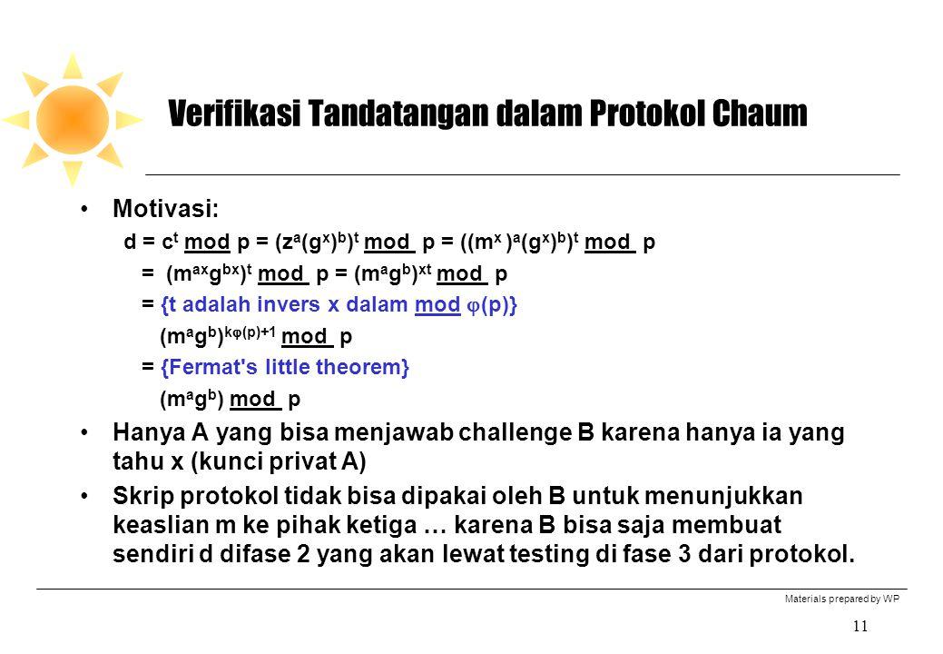 Materials prepared by WP 11 Verifikasi Tandatangan dalam Protokol Chaum Motivasi: d = c t mod p = (z a (g x ) b ) t mod p = ((m x ) a (g x ) b ) t mod