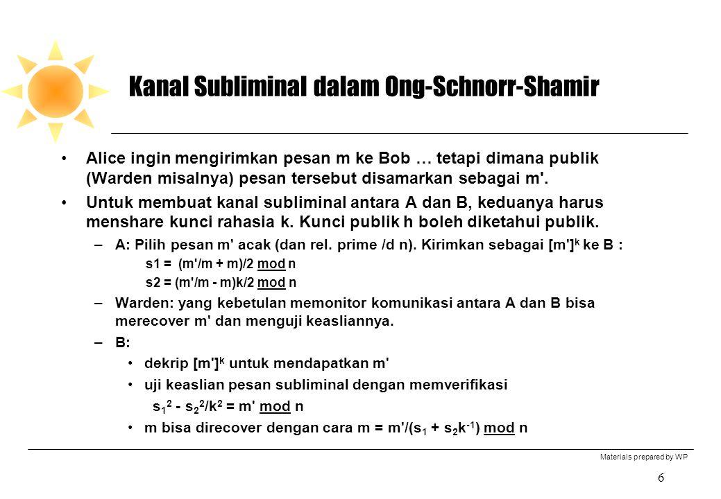 Materials prepared by WP 7 Kanal Subliminal dalam Ong-Schnorr-Shamir Motivasi : Verifikasi pesan subliminal s 1 2 - s 2 2 /k 2 mod n = (m /m + m) 2 /4 + (m /m - m) 2 k 2 /(4k 2 ) mod n = m mod n Recovery dr.