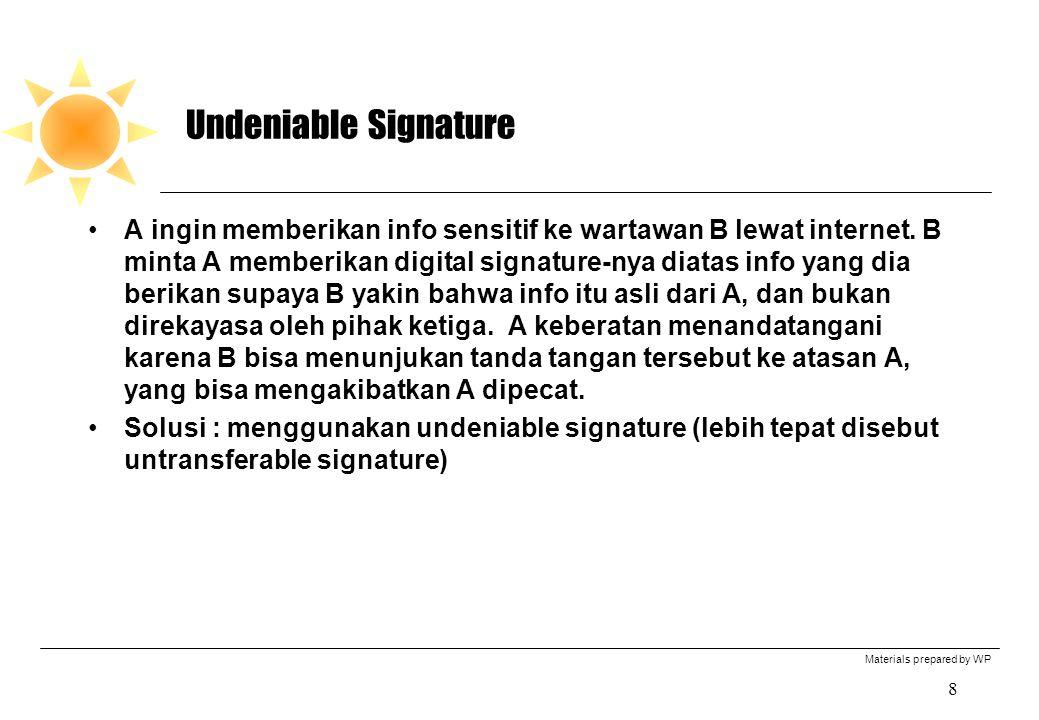 Materials prepared by WP 8 Undeniable Signature A ingin memberikan info sensitif ke wartawan B lewat internet. B minta A memberikan digital signature-