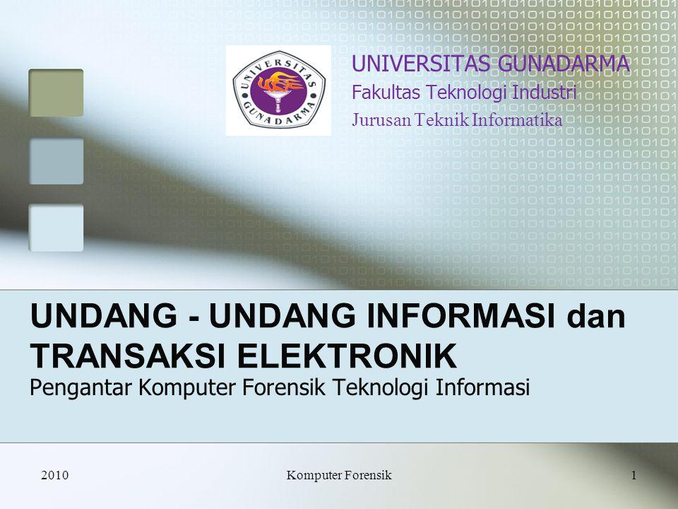 UNDANG - UNDANG INFORMASI dan TRANSAKSI ELEKTRONIK Pengantar Komputer Forensik Teknologi Informasi UNIVERSITAS GUNADARMA Fakultas Teknologi Industri J