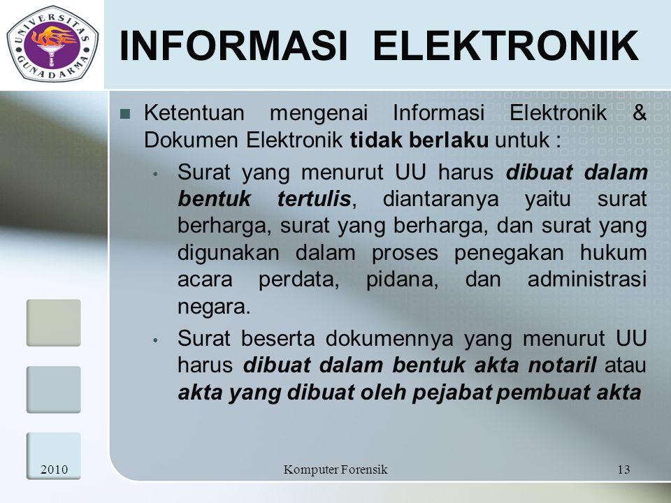 INFORMASI ELEKTRONIK Ketentuan mengenai Informasi Elektronik & Dokumen Elektronik tidak berlaku untuk : Surat yang menurut UU harus dibuat dalam bentu