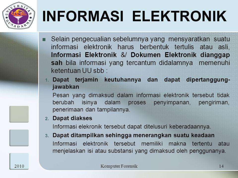 INFORMASI ELEKTRONIK Selain pengecualian sebelumnya yang mensyaratkan suatu informasi elektronik harus berbentuk tertulis atau asli, Informasi Elektro
