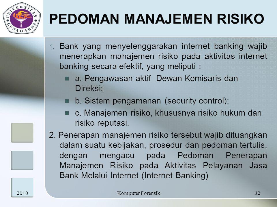 PEDOMAN MANAJEMEN RISIKO 1. Bank yang menyelenggarakan internet banking wajib menerapkan manajemen risiko pada aktivitas internet banking secara efekt