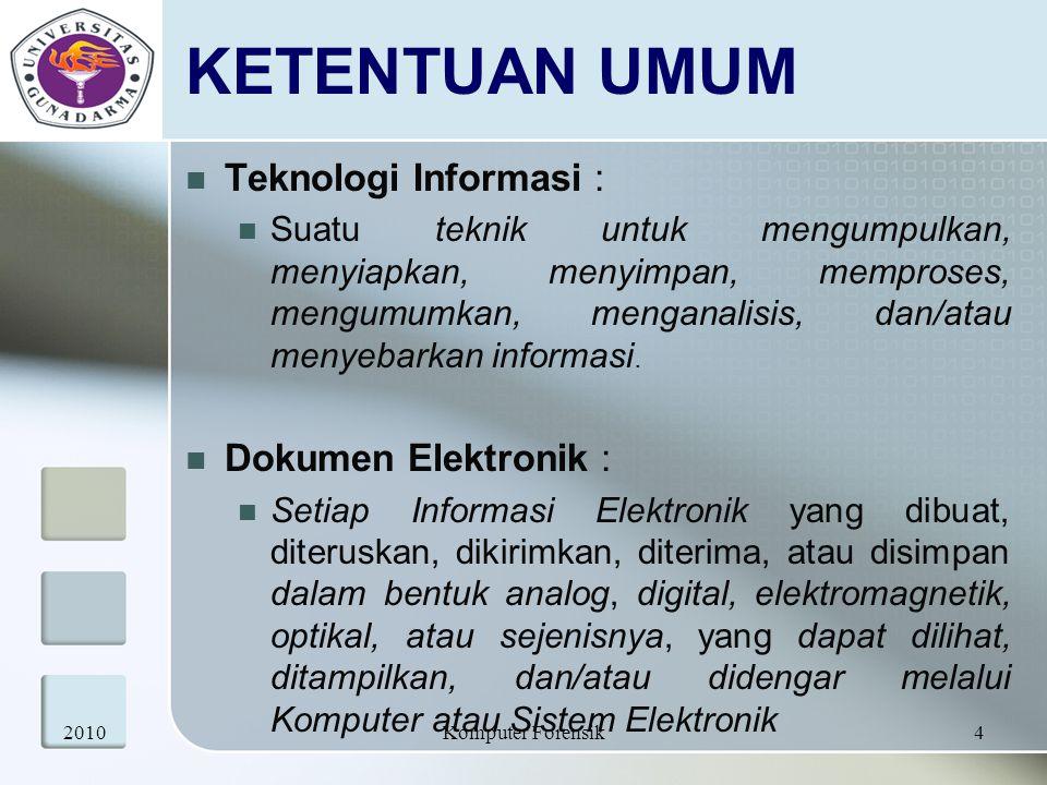 KETENTUAN UMUM Teknologi Informasi : Suatu teknik untuk mengumpulkan, menyiapkan, menyimpan, memproses, mengumumkan, menganalisis, dan/atau menyebarka