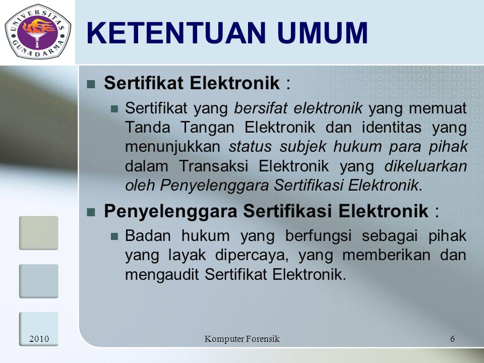 KETENTUAN UMUM Sertifikat Elektronik : Sertifikat yang bersifat elektronik yang memuat Tanda Tangan Elektronik dan identitas yang menunjukkan status s