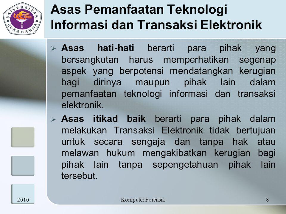 Asas Pemanfaatan Teknologi Informasi dan Transaksi Elektronik Asas netral teknologi berarti pemanfaatan teknologi informasi dan transaksi elektronik tidak terfokus pada penggunaan teknologi tertentu sehingga dapat mengikuti perkembangan teknologi di masa mendatang 20109Komputer Forensik