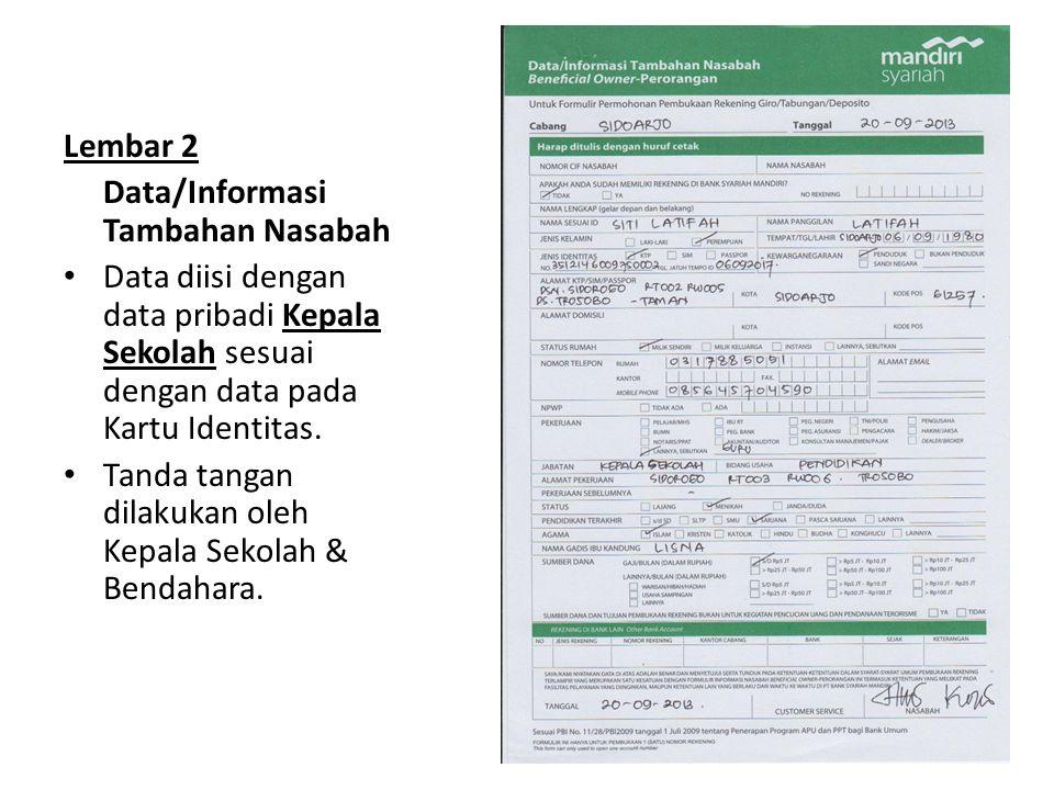 Lembar 2 Data/Informasi Tambahan Nasabah Data diisi dengan data pribadi Kepala Sekolah sesuai dengan data pada Kartu Identitas. Tanda tangan dilakukan