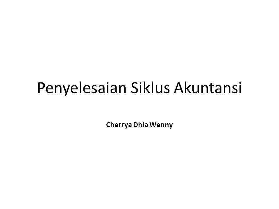 Penyelesaian Siklus Akuntansi Cherrya Dhia Wenny