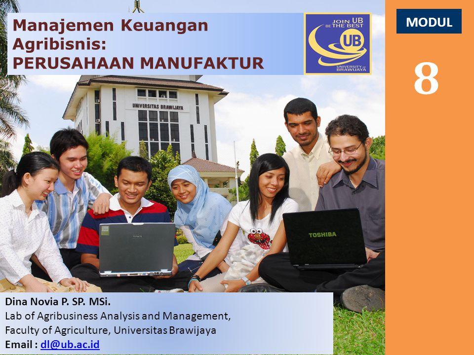 MODUL 8 Manajemen Keuangan Agribisnis: PERUSAHAAN MANUFAKTUR Dina Novia P. SP. MSi. Lab of Agribusiness Analysis and Management, Faculty of Agricultur