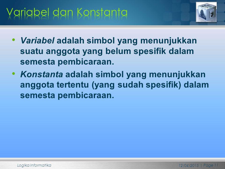 Variabel adalah simbol yang menunjukkan suatu anggota yang belum spesifik dalam semesta pembicaraan. Konstanta adalah simbol yang menunjukkan anggota