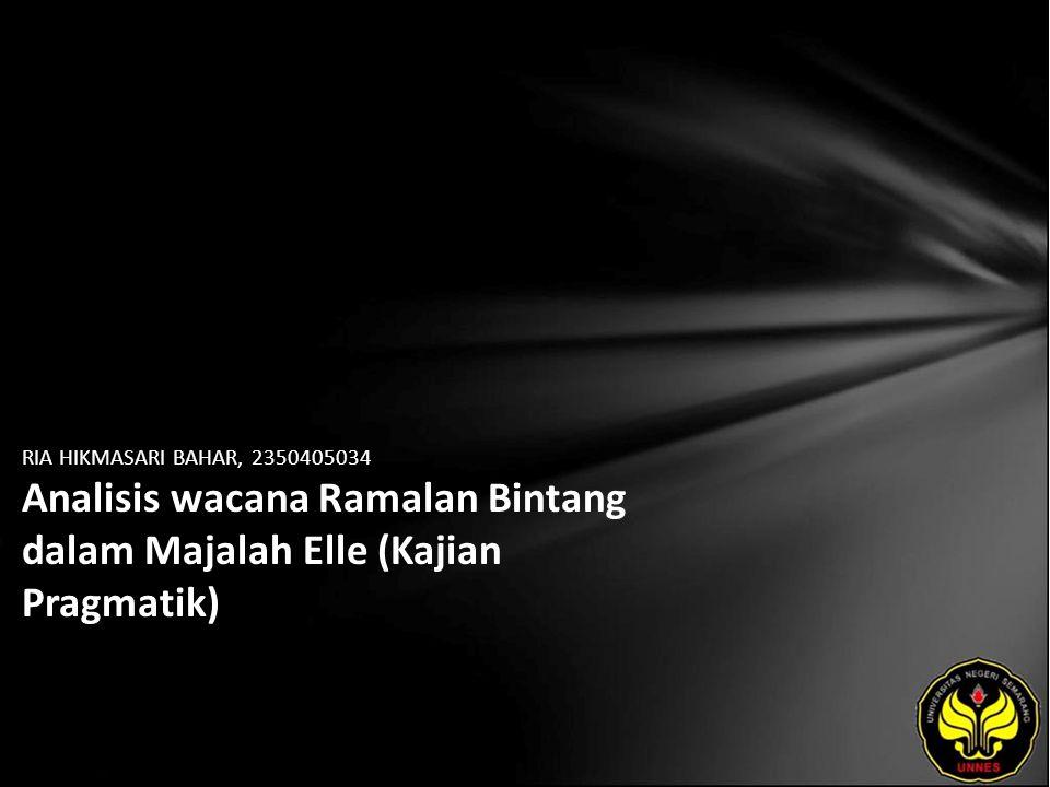 Identitas Mahasiswa - NAMA : RIA HIKMASARI BAHAR - NIM : 2350405034 - PRODI : Sastra Perancis - JURUSAN : BAHASA & SASTRA ASING - FAKULTAS : Bahasa dan Seni - EMAIL : pyut_br pada domain yahoo.com - PEMBIMBING 1 : B.