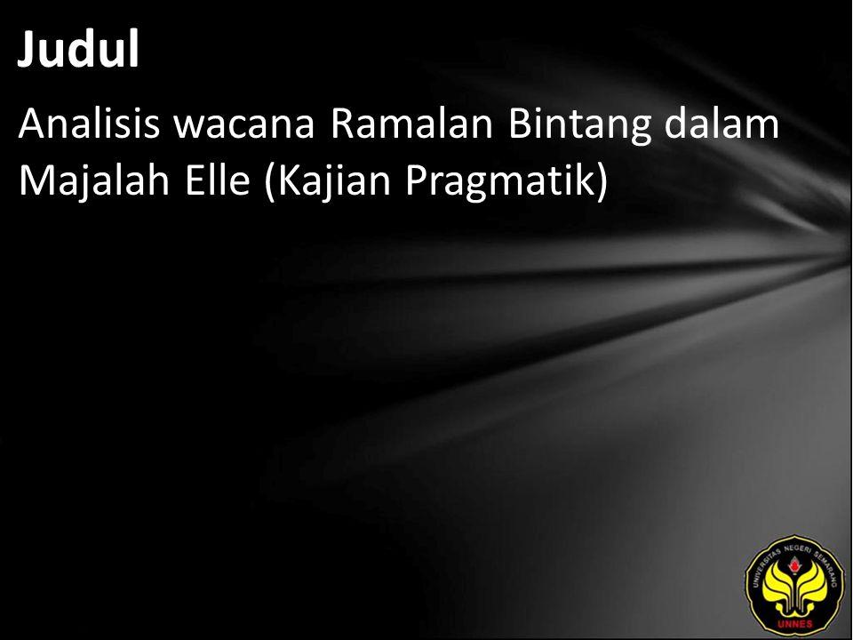 Judul Analisis wacana Ramalan Bintang dalam Majalah Elle (Kajian Pragmatik)