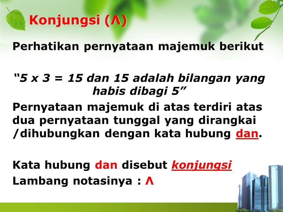 """Konjungsi (Λ) Perhatikan pernyataan majemuk berikut """"5 x 3 = 15 dan 15 adalah bilangan yang habis dibagi 5"""" Pernyataan majemuk di atas terdiri atas du"""