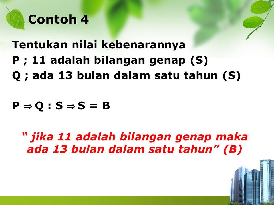 "Contoh 4 Tentukan nilai kebenarannya P ; 11 adalah bilangan genap (S) Q ; ada 13 bulan dalam satu tahun (S) P ⇒ Q : S ⇒ S = B "" jika 11 adalah bilanga"