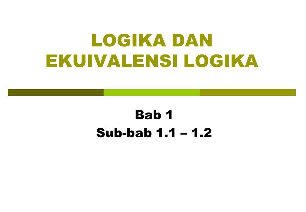LOGIKA DAN EKUIVALENSI LOGIKA Bab 1 Sub-bab 1.1 – 1.2