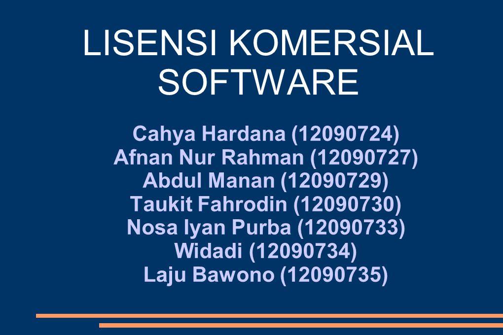 Cahya Hardana (12090724) Afnan Nur Rahman (12090727) Abdul Manan (12090729) Taukit Fahrodin (12090730) Nosa Iyan Purba (12090733) Widadi (12090734) Laju Bawono (12090735) LISENSI KOMERSIAL SOFTWARE