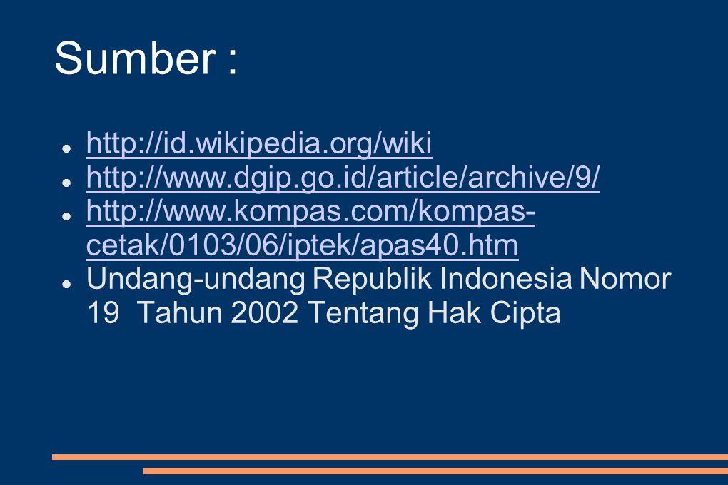 Sumber : http://id.wikipedia.org/wiki http://www.dgip.go.id/article/archive/9/ http://www.kompas.com/kompas- cetak/0103/06/iptek/apas40.htm http://www.kompas.com/kompas- cetak/0103/06/iptek/apas40.htm Undang-undang Republik Indonesia Nomor 19 Tahun 2002 Tentang Hak Cipta