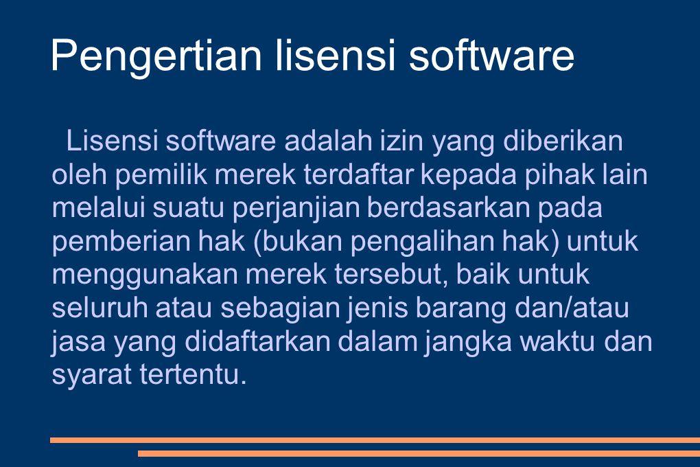 Pengertian lisensi software Lisensi software adalah izin yang diberikan oleh pemilik merek terdaftar kepada pihak lain melalui suatu perjanjian berdasarkan pada pemberian hak (bukan pengalihan hak) untuk menggunakan merek tersebut, baik untuk seluruh atau sebagian jenis barang dan/atau jasa yang didaftarkan dalam jangka waktu dan syarat tertentu.