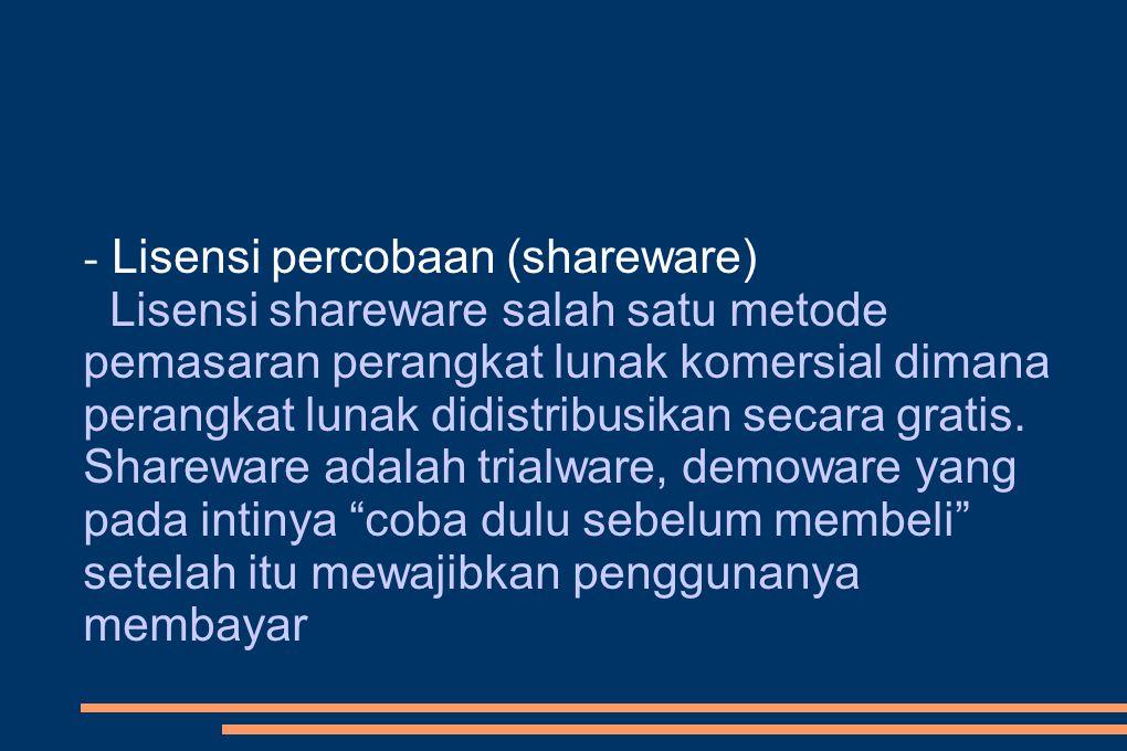 - Lisensi Freeware jenis lisensi yang diberikan kepada software- software yang bersifat mendukung atau memberikan fasilitas tambahan (tools) dengan kemampuan yang terbatas dibandingkan dengan versi yang untuk penggunaan komersial (bisnis).