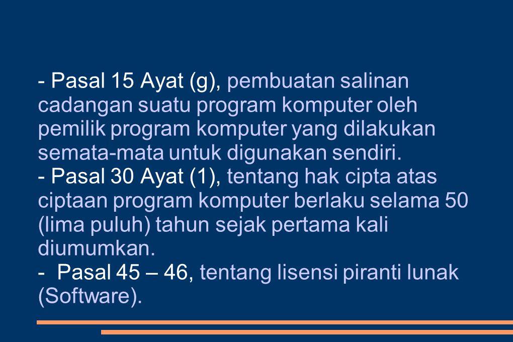 - Pasal 15 Ayat (g), pembuatan salinan cadangan suatu program komputer oleh pemilik program komputer yang dilakukan semata-mata untuk digunakan sendiri.