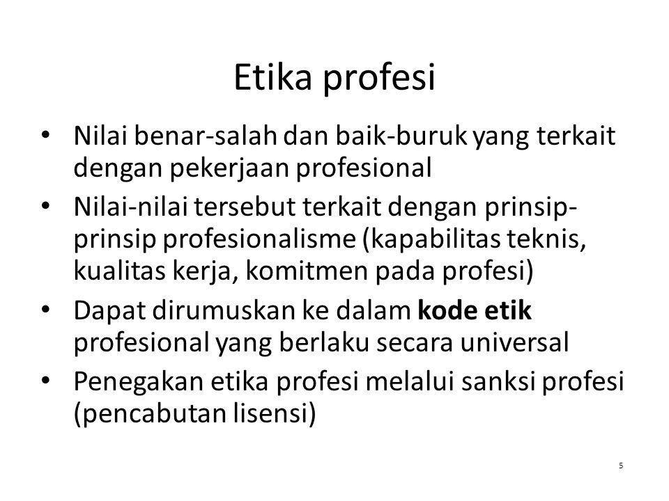 Etika profesi Nilai benar-salah dan baik-buruk yang terkait dengan pekerjaan profesional Nilai-nilai tersebut terkait dengan prinsip- prinsip profesio