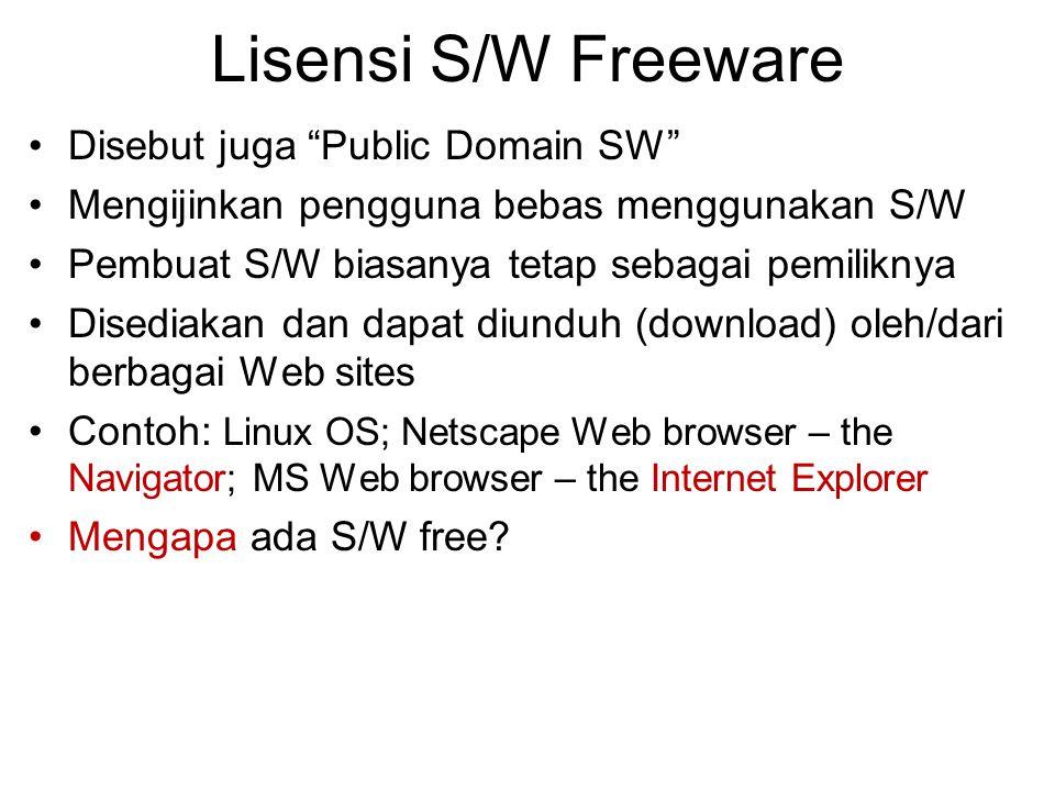 """Lisensi S/W Freeware Disebut juga """"Public Domain SW"""" Mengijinkan pengguna bebas menggunakan S/W Pembuat S/W biasanya tetap sebagai pemiliknya Disediak"""