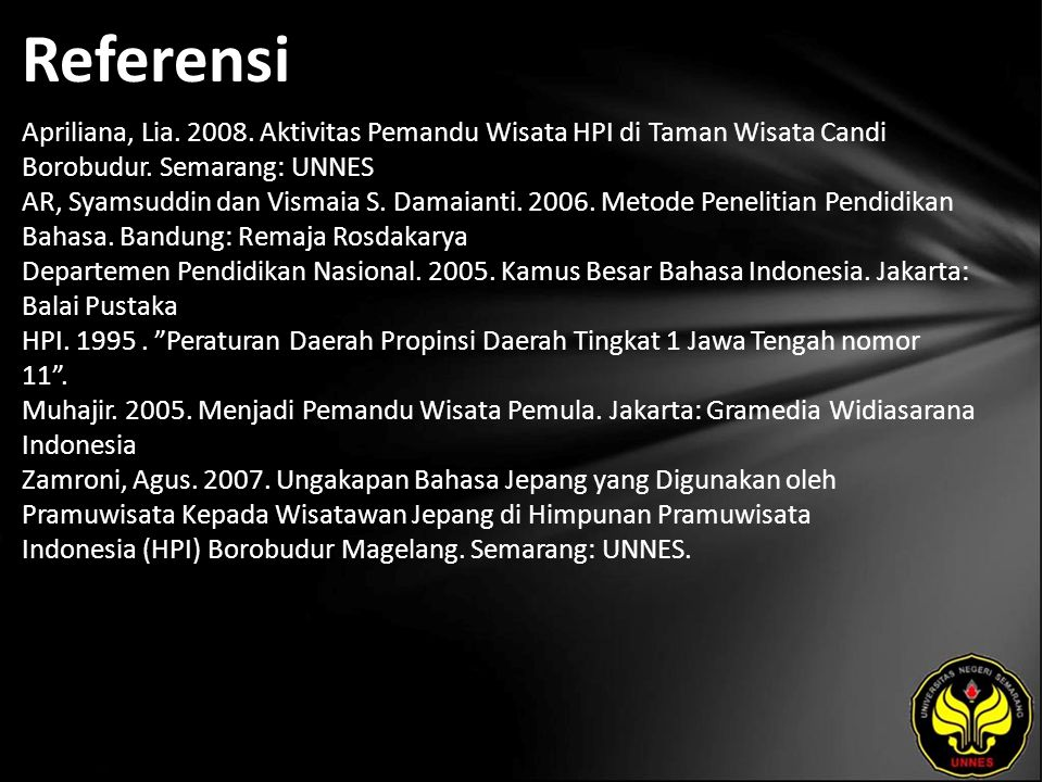 Referensi Apriliana, Lia. 2008. Aktivitas Pemandu Wisata HPI di Taman Wisata Candi Borobudur. Semarang: UNNES AR, Syamsuddin dan Vismaia S. Damaianti.