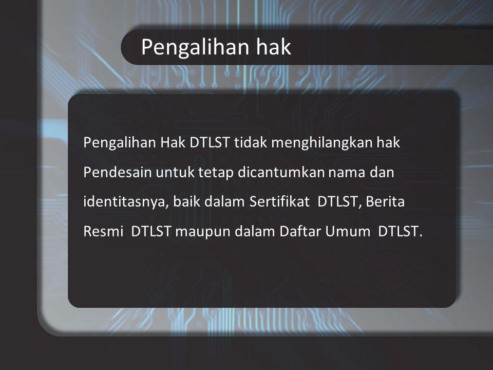 Pengalihan Hak DTLST tidak menghilangkan hak Pendesain untuk tetap dicantumkan nama dan identitasnya, baik dalam Sertifikat DTLST, Berita Resmi DTLST