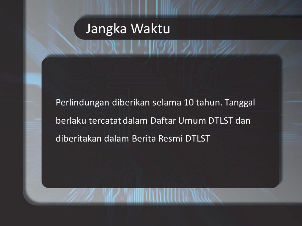 Jangka Waktu Perlindungan diberikan selama 10 tahun. Tanggal berlaku tercatat dalam Daftar Umum DTLST dan diberitakan dalam Berita Resmi DTLST