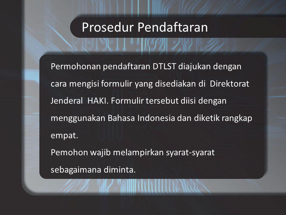 Prosedur Pendaftaran Permohonan pendaftaran DTLST diajukan dengan cara mengisi formulir yang disediakan di Direktorat Jenderal HAKI. Formulir tersebut