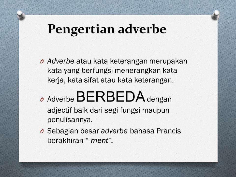 Pengertian adverbe O Adverbe atau kata keterangan merupakan kata yang berfungsi menerangkan kata kerja, kata sifat atau kata keterangan. O Adverbe BER