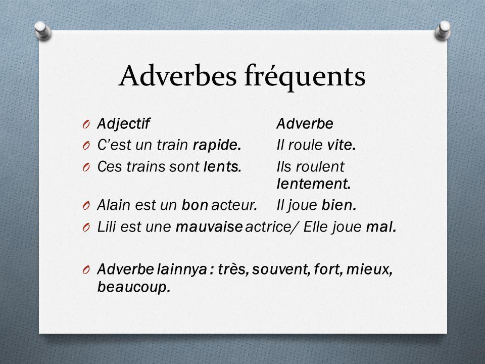 Adverbes fréquents O AdjectifAdverbe O C'est un train rapide.Il roule vite. O Ces trains sont lents.Ils roulent lentement. O Alain est un bon acteur.I