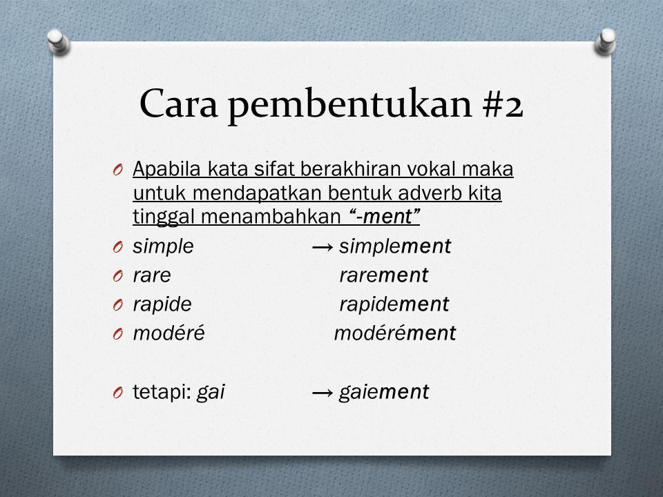 """Cara pembentukan #2 O Apabila kata sifat berakhiran vokal maka untuk mendapatkan bentuk adverb kita tinggal menambahkan """"-ment"""" O simple→ simplement O"""