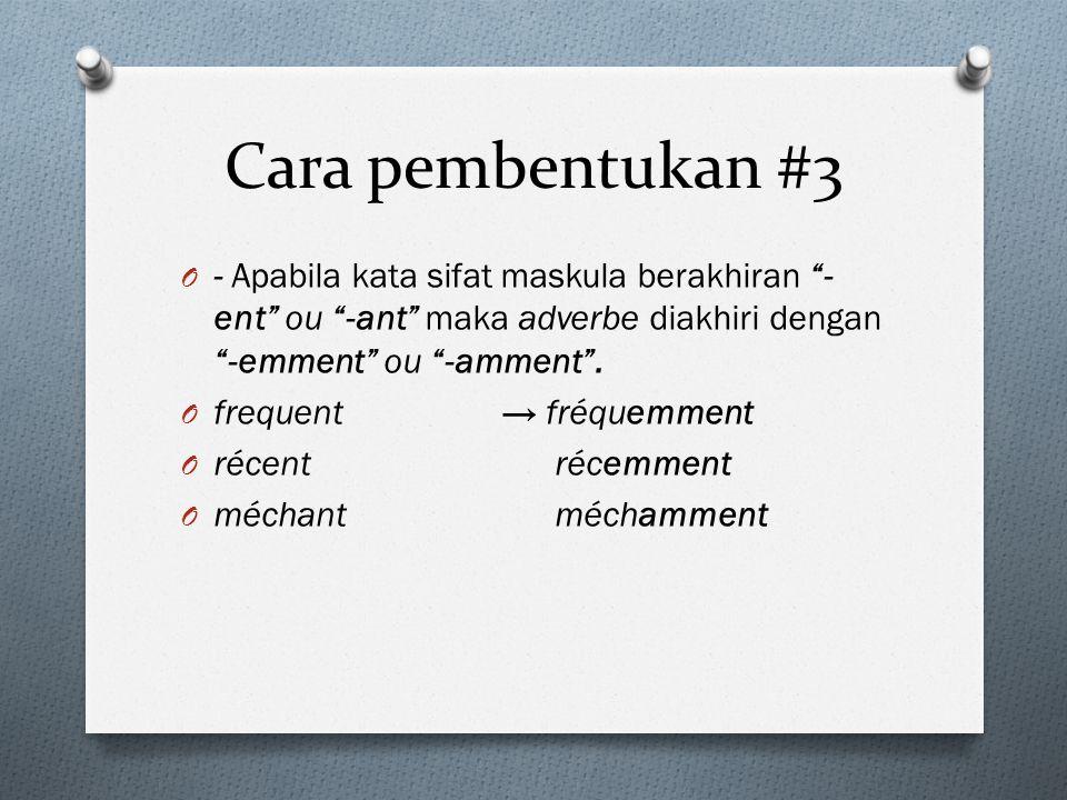 "Cara pembentukan #3 O - Apabila kata sifat maskula berakhiran ""- ent"" ou ""-ant"" maka adverbe diakhiri dengan ""-emment"" ou ""-amment"". O frequent → fréq"