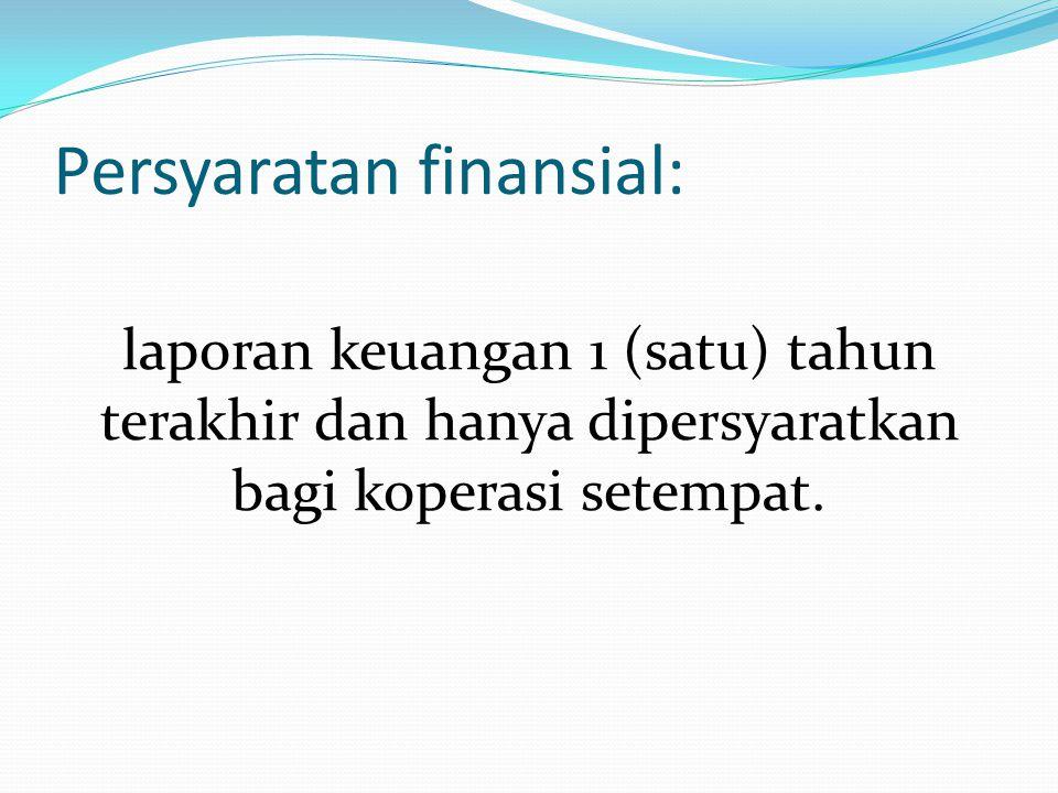 Persyaratan finansial: laporan keuangan 1 (satu) tahun terakhir dan hanya dipersyaratkan bagi koperasi setempat.