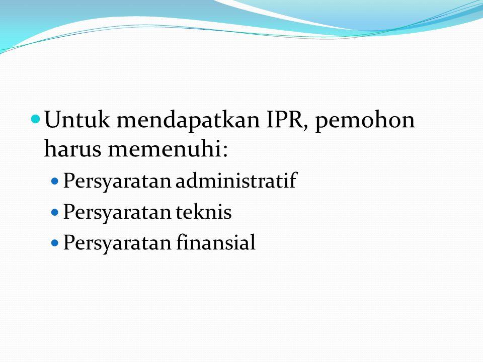 Untuk mendapatkan IPR, pemohon harus memenuhi: Persyaratan administratif Persyaratan teknis Persyaratan finansial