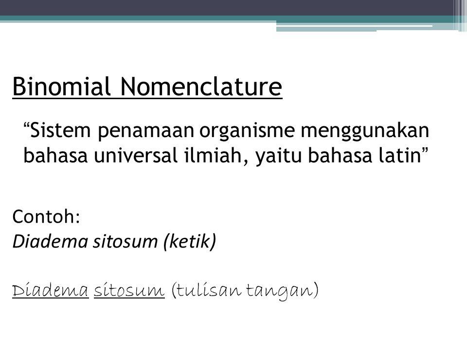 """Binomial Nomenclature """"Sistem penamaan organisme menggunakan bahasa universal ilmiah, yaitu bahasa latin"""" Contoh: Diadema sitosum (ketik) Diadema sito"""