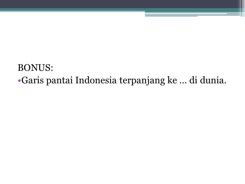 BONUS: Garis pantai Indonesia terpanjang ke … di dunia.