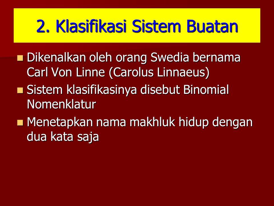 2. Klasifikasi Sistem Buatan Dikenalkan oleh orang Swedia bernama Carl Von Linne (Carolus Linnaeus) Dikenalkan oleh orang Swedia bernama Carl Von Linn
