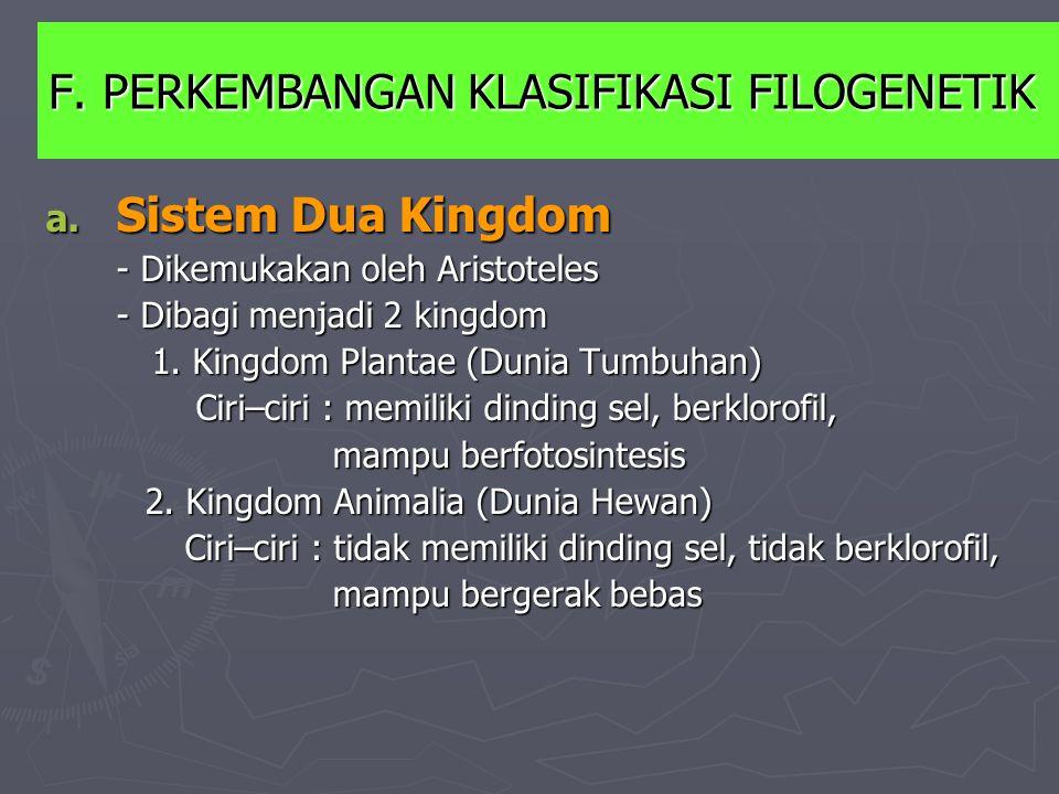 F. PERKEMBANGAN KLASIFIKASI FILOGENETIK a. S istem Dua Kingdom - Dikemukakan oleh Aristoteles - Dibagi menjadi 2 kingdom 1. Kingdom Plantae (Dunia Tum