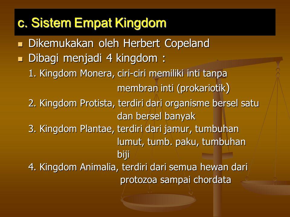 c. Sistem Empat Kingdom Dikemukakan oleh Herbert Copeland Dibagi menjadi 4 kingdom : 1. Kingdom Monera, ciri-ciri memiliki inti tanpa membran inti (pr
