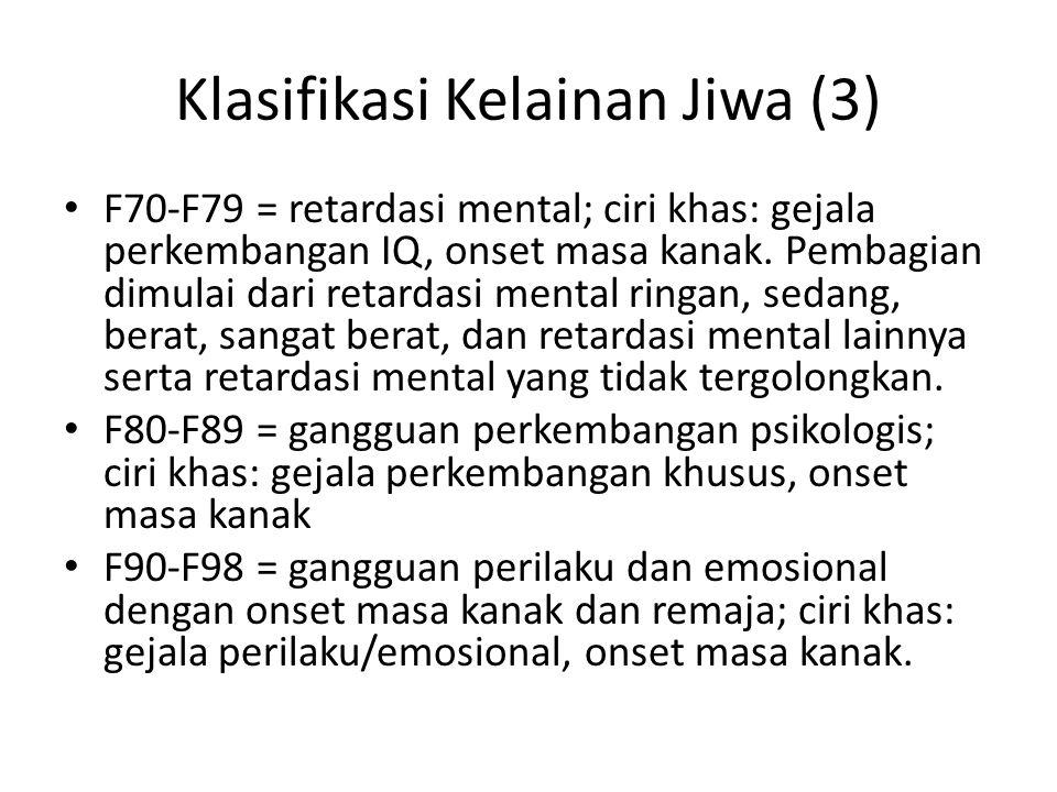Klasifikasi Kelainan Jiwa (3) F70-F79 = retardasi mental; ciri khas: gejala perkembangan IQ, onset masa kanak. Pembagian dimulai dari retardasi mental