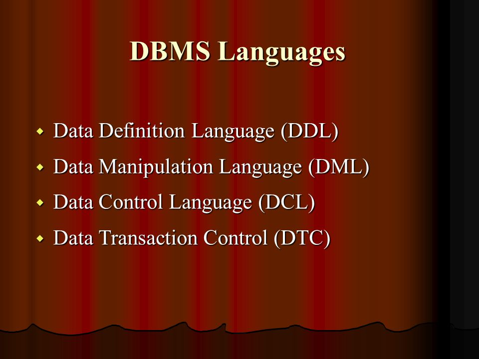 DBMS Languages w Data Definition Language (DDL) w Data Manipulation Language (DML) w Data Control Language (DCL) w Data Transaction Control (DTC)