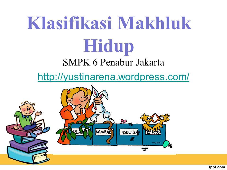 Klasifikasi Makhluk Hidup SMPK 6 Penabur Jakarta http://yustinarena.wordpress.com/