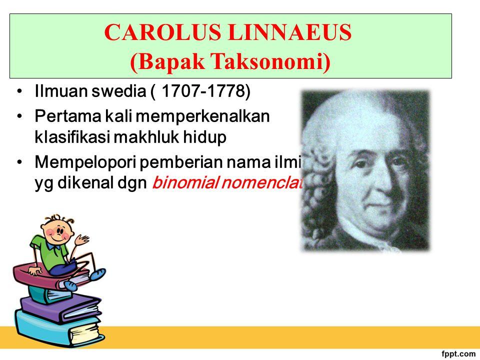 Ilmuan swedia ( 1707-1778) Pertama kali memperkenalkan klasifikasi makhluk hidup Mempelopori pemberian nama ilmiah yg dikenal dgn binomial nomenclatur