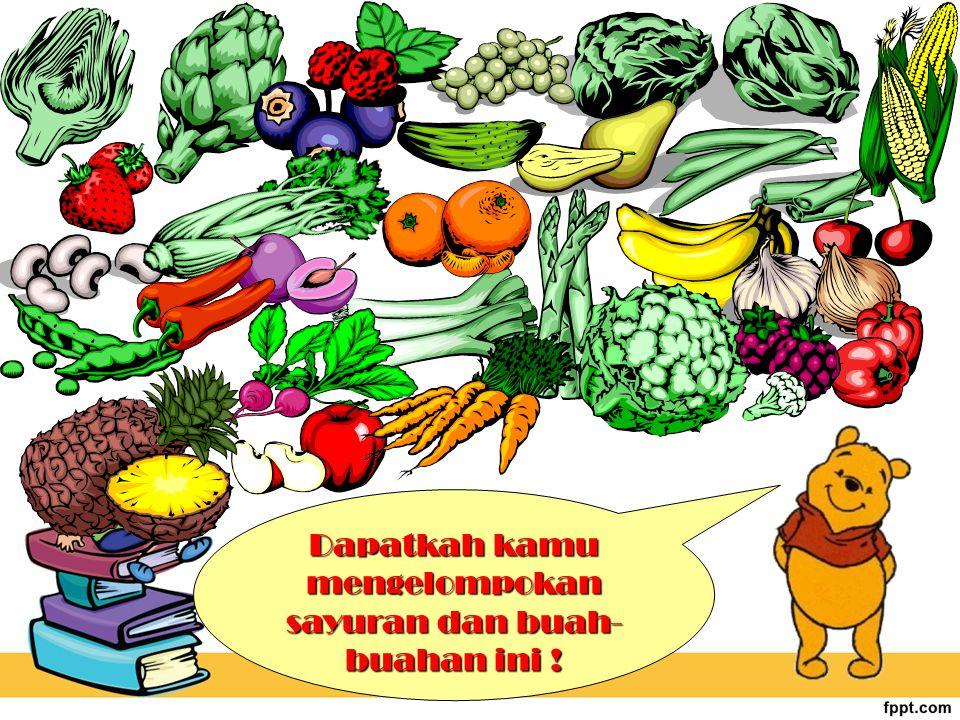 Dapatkah kamu mengelompokan sayuran dan buah- buahan ini !